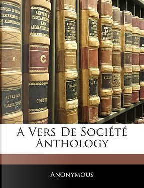 Vers De Societe Anthology by ANONYMOUS