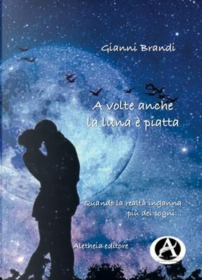 A volte anche la luna è piatta by Gianni Brandi