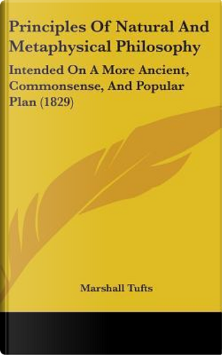 Principles of Natural and Metaphysical Philosophy by Marshall Tufts