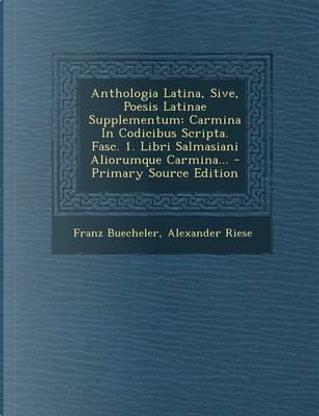 Anthologia Latina, Sive, Poesis Latinae Supplementum by Franz Buecheler