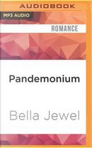 Pandemonium by Bella Jewel