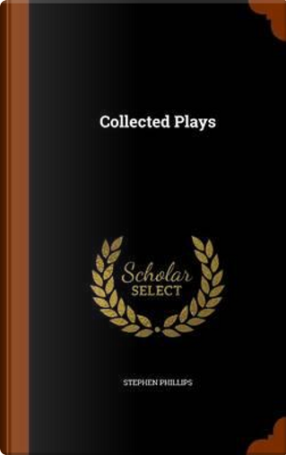 Collected Plays by Professor Stephen Phillips
