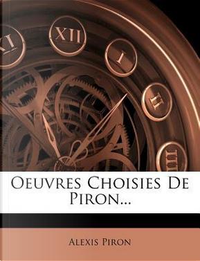 Oeuvres Choisies de Piron. by Alexis Piron