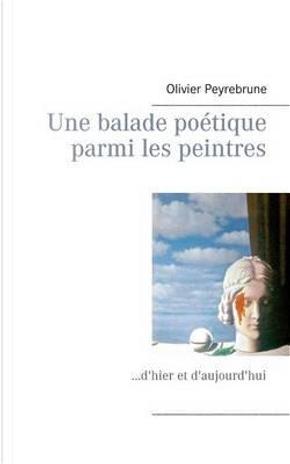 Une balade poétique parmi les peintres by Olivier Peyrebrune