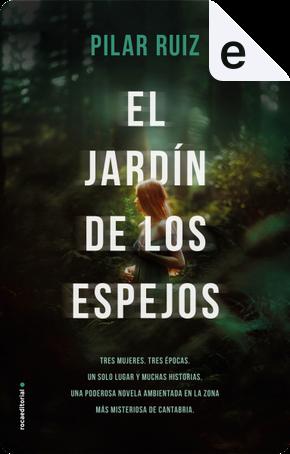 El jardín de los espejos by Pilar Ruiz