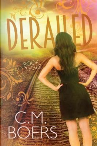 Derailed by C. M. Boers