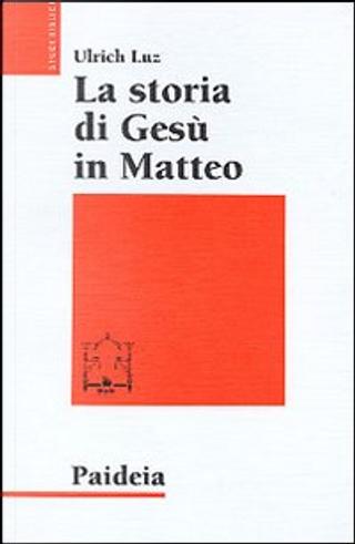 La storia di Gesù in Matteo by Ulrich Luz