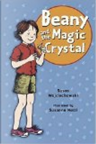 Beany and the Magic Crystal Reissue by Susan Wojciechowski