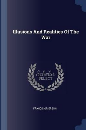 Illusions and Realities of the War by Francis Grierson