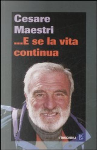... E se la vita continua by Cesare Maestri