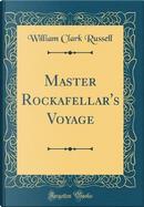 Master Rockafellar's Voyage (Classic Reprint) by William Clark Russell