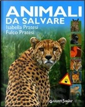 Animali da salvare by Fulco Pratesi, Isabella Pratesi