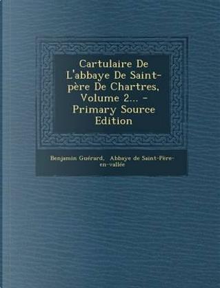 Cartulaire de L'Abbaye de Saint-Pere de Chartres, Volume 2. - Primary Source Edition by Benjamin Guerard