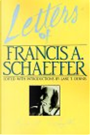 Letters of Francis A. Schaeffer by Francis A. Schaeffer