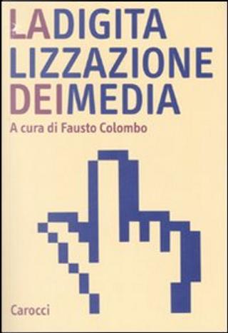 La digitalizzazione dei media by Fausto Colombo