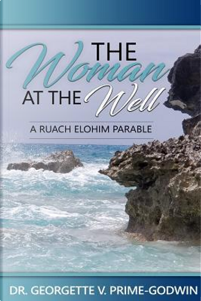 The Woman At The Well by Georgette V. Prime-Godwin