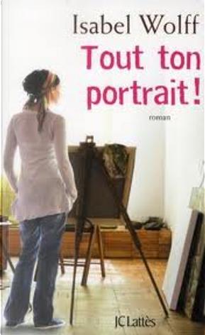 Tout ton portrait by Isabel Wolff