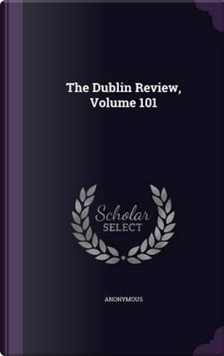 The Dublin Review, Volume 101 by ANONYMOUS