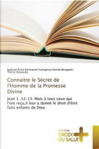 Connaitre le Secret de Lhomme de la Promesse Divine by Azouzala Therry