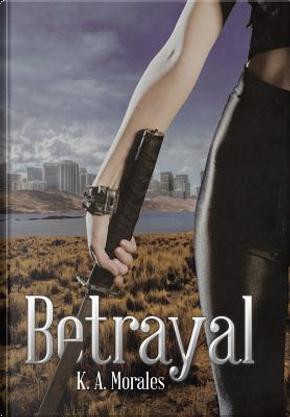 Betrayal by K. A. Morales