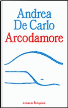Arcodamore by Andrea De Carlo