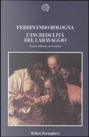 L' incredulità del Caravaggio e l'esperienza delle «cose naturali» by Ferdinando Bologna