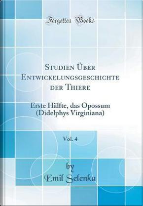 Studien Über Entwickelungsgeschichte der Thiere, Vol. 4 by Emil Selenka