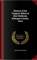 History of the Trappist Abbey of New Melleray, Dubuque County, Iowa by William Rufus Perkins