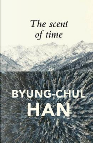 The Scent of Time by Byung-Chul Han