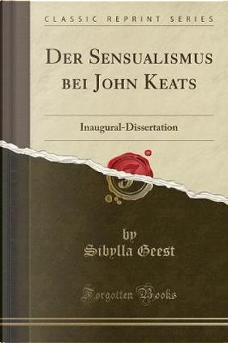 Der Sensualismus bei John Keats by Sibylla Geest