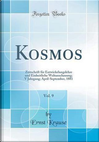 Kosmos, Vol. 9 by Ernst Krause