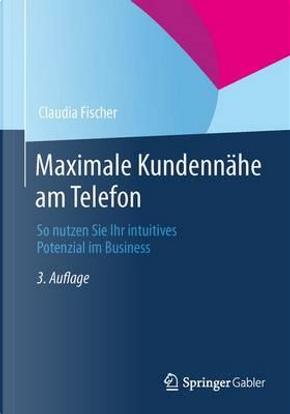 Maximale Kundennähe Am Telefon by Claudia Fischer