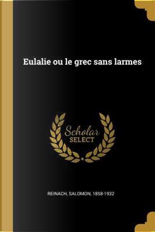 Eulalie Ou Le Grec Sans Larmes by Salomon Reinach