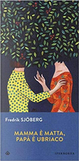 Mamma è matta, papà è ubriaco by Fredrik Sjöberg