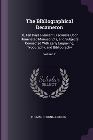 The Bibliographical Decameron by Thomas Frognall Dibdin