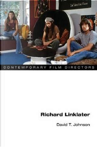 Richard Linklater by David T. Johnson