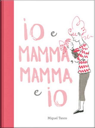 Io e mamma, mamma e Io by Miguel Tanco