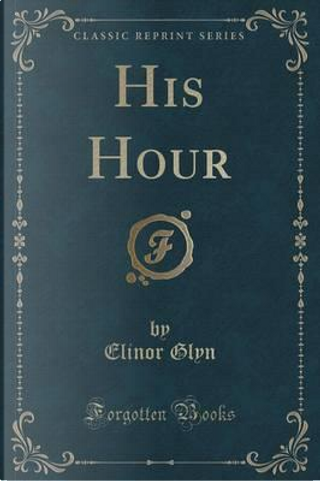 His Hour (Classic Reprint) by Elinor Glyn