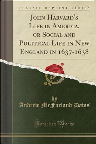 JOHN HARVARDS LIFE IN AMER OR by Andrew McFarland Davis