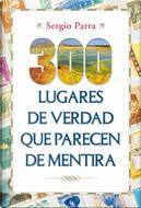 300 lugares de verdad que parecen de mentira by Sergio Parra