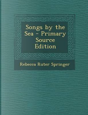 Songs by the Sea by Rebecca Ruter Springer