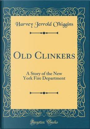 Old Clinkers by Harvey Jerrold O'Higgins