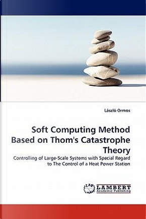 Soft Computing Method Based on Thom's Catastrophe Theory by László Ormos
