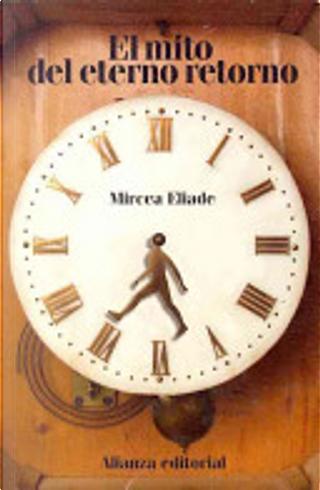 El mito del eterno retorno by Mircea Eliade