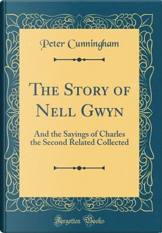 The Story of Nell Gwyn by Peter Cunningham