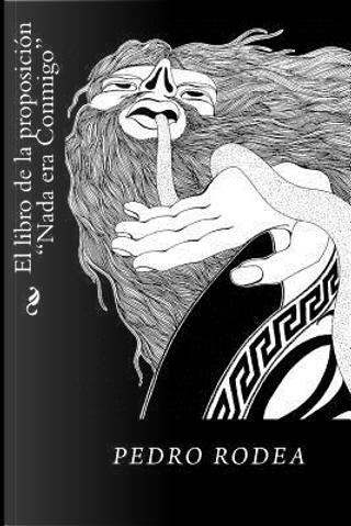 El libro de la proposicion Nada era Conmigo by Pedro Rodea