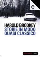 Storie in modo quasi classico by Harold Brodkey