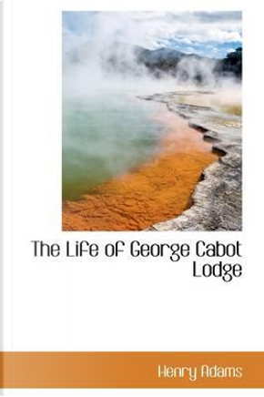 The Life of George Cabot Lodge by Henry Adams