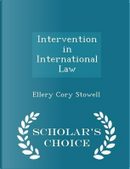 Intervention in International Law - Scholar's Choice Edition by Ellery Cory Stowell