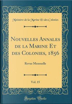 Nouvelles Annales de la Marine Et des Colonies, 1856, Vol. 15 by Ministère de la marine et des colonies